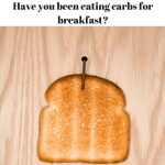 Have you been eating carbs for breakfast-