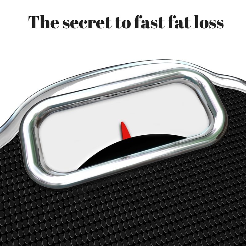 The secret to fast fat loss-