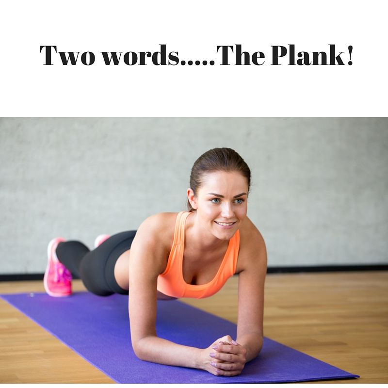 Two words.....The Plank!
